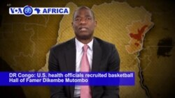 VOA60 Africa- Basketball star Mutumbo Mutombo to help fight an Ebola outbreak in his native country.