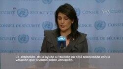 """Haley: Suspensión de ayuda a Pakistán """"no está relacionada al voto sobre Jerusalén"""""""