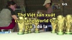 Thợ Việt sản xuất cúp vàng World Cup giá 3 đô la