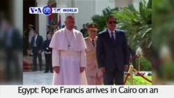 VOA60 World PM - Egypt: Pope Francis arrives in Cairo on an historic trip