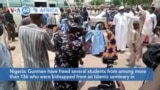 VOA60 Africa- Gunmen have freed several students from more than 136 who were kidnapped from an Islamic seminary in northwestern Niger State