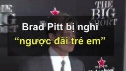 """Brad Pitt bị nghi """"ngược đãi trẻ em"""""""