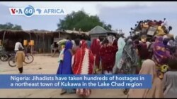 VOA60 Africa - Nigeria: Jihadists have taken hundreds of hostages in a northeast town of Kukawa