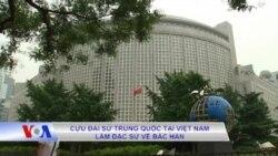 Cựu đại sứ Trung Quốc tại Việt Nam được cử làm đặc sứ về Bắc Hàn