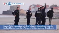 VOA60 World PM- France: Police stepped up patrols of migrants attempting to cross the English Channel in northern Franc