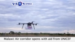 VOA60 Africa - Malawi, UNICEF Launch Africa's First Humanitarian Drone Testing Corridor