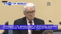 VOA60 World PM - Bosnian Serb War Criminal Appeals Sentence, Ends Up With More Time in Prison